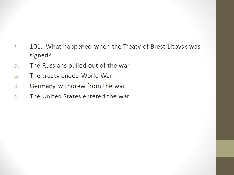 101.What happened when the Treaty of Brest-Litovsk was signed.