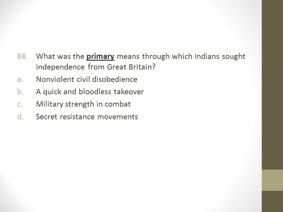 88.What was the primary means through which Indians sought independence from Great Britain.