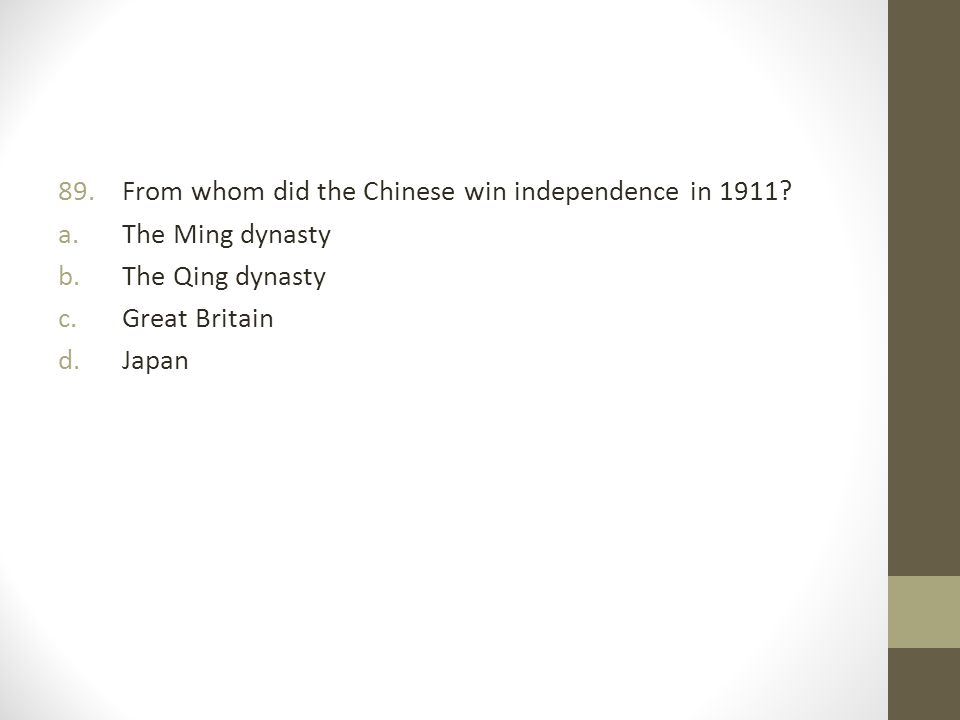89.From whom did the Chinese win independence in 1911.