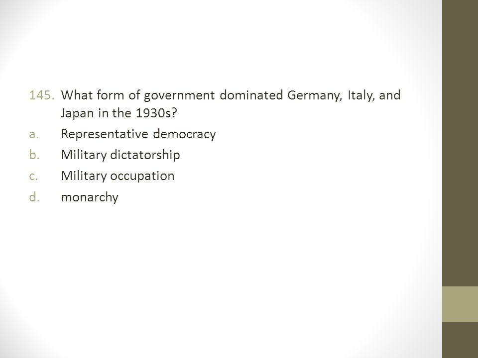 145.What form of government dominated Germany, Italy, and Japan in the 1930s.