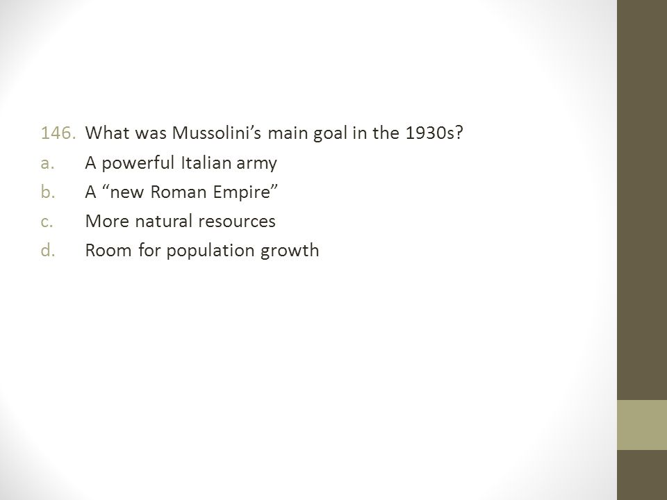 146.What was Mussolini's main goal in the 1930s.