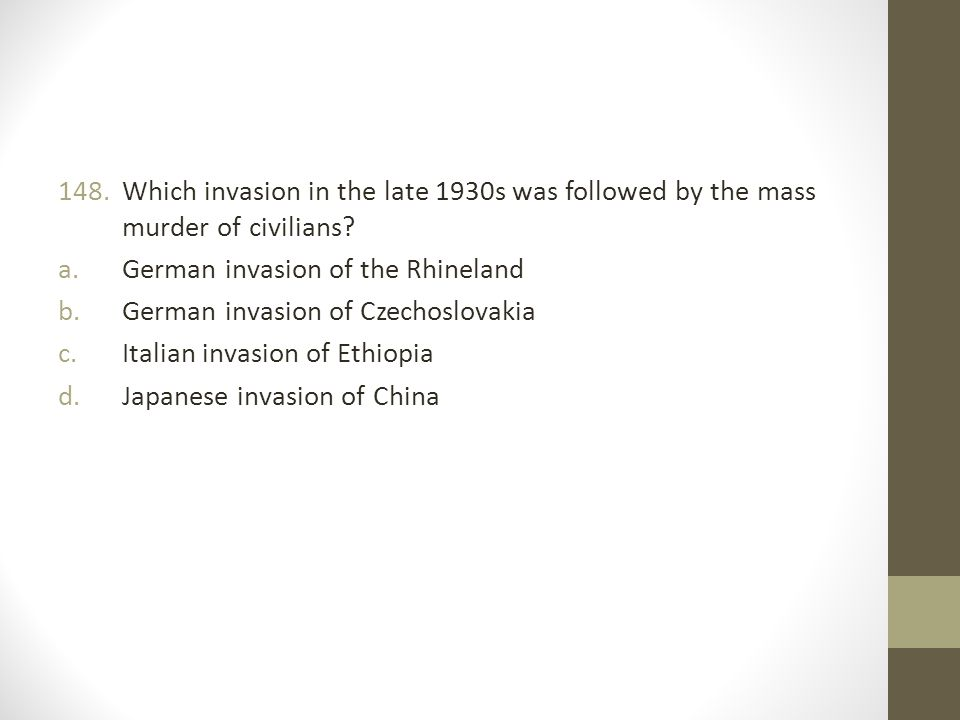 148.Which invasion in the late 1930s was followed by the mass murder of civilians.