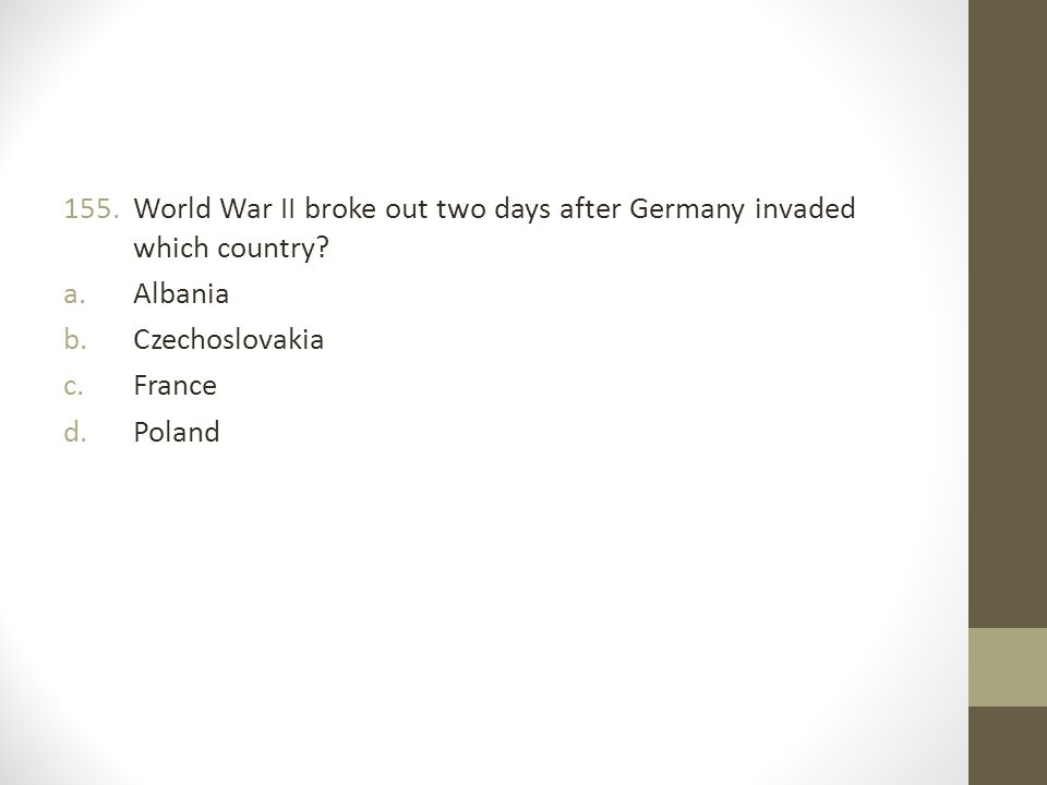 155.World War II broke out two days after Germany invaded which country.