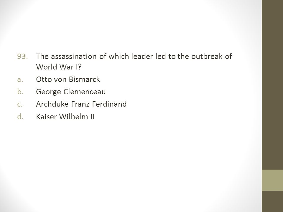 93.The assassination of which leader led to the outbreak of World War I.