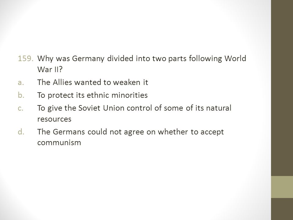 159.Why was Germany divided into two parts following World War II.