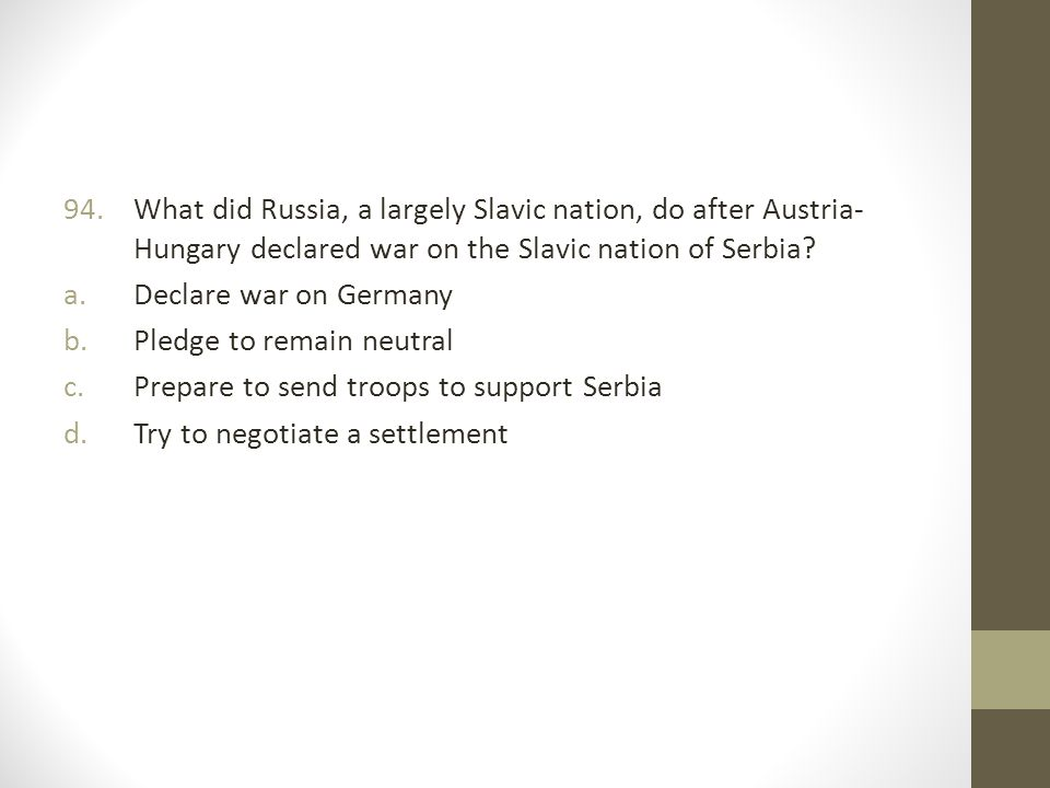 94.What did Russia, a largely Slavic nation, do after Austria- Hungary declared war on the Slavic nation of Serbia.