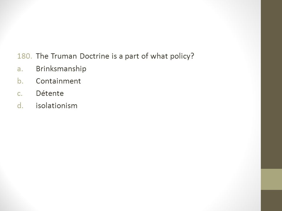 180.The Truman Doctrine is a part of what policy.