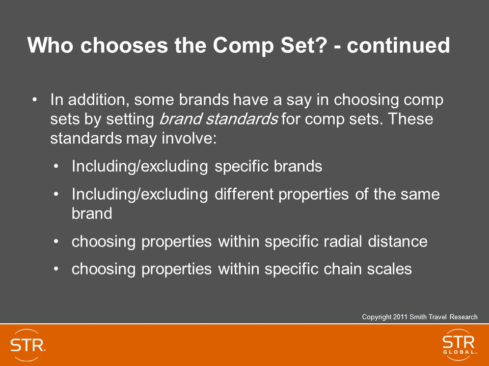 Who chooses the Comp Set? - continued In addition, some brands have a say in choosing comp sets by setting brand standards for comp sets. These standa