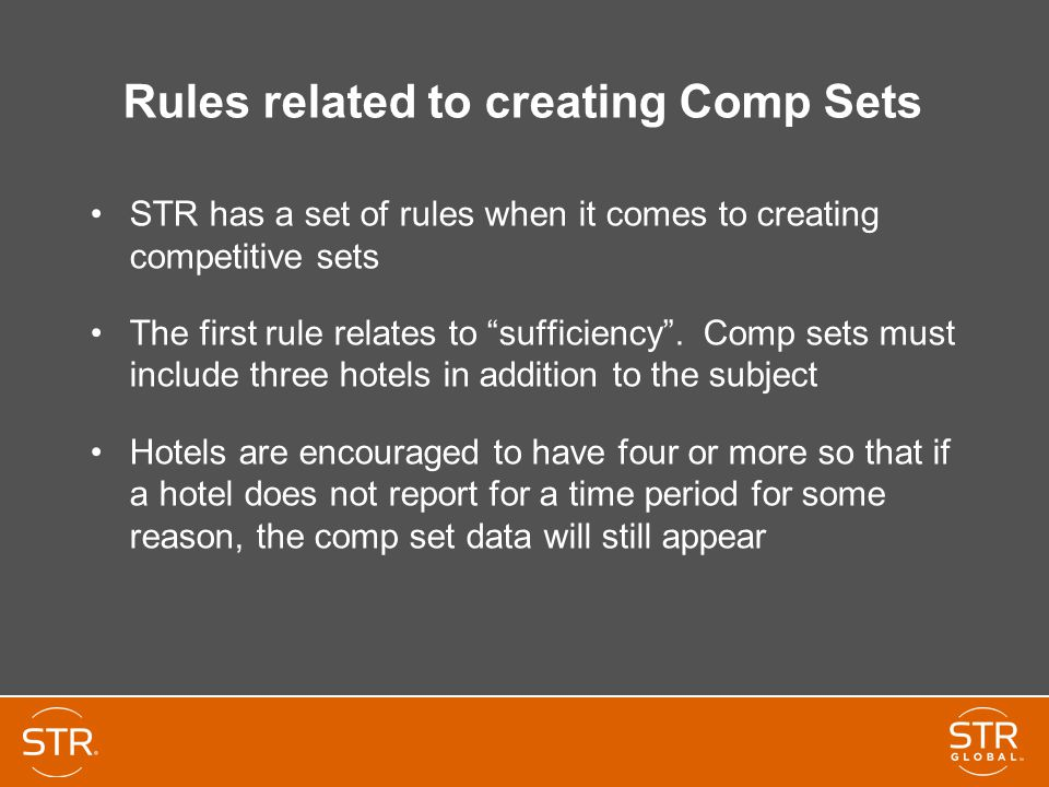 Rules related to creating Comp Sets STR has a set of rules when it comes to creating competitive sets The first rule relates to sufficiency .
