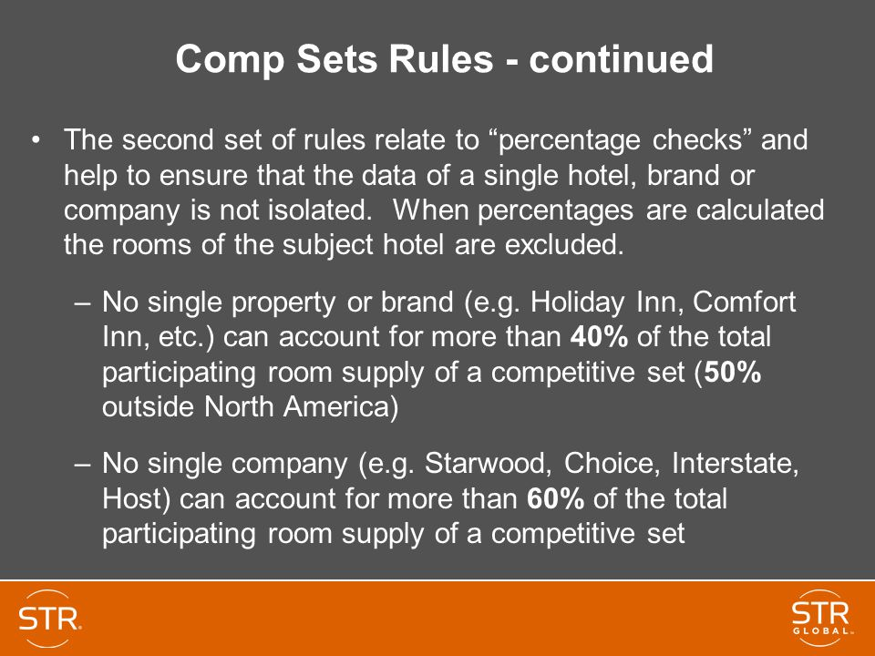 Comp Sets Rules - continued The second set of rules relate to percentage checks and help to ensure that the data of a single hotel, brand or company is not isolated.