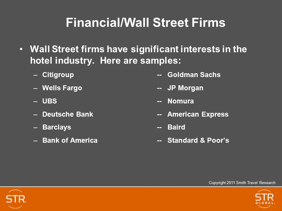 Financial/Wall Street Firms Wall Street firms have significant interests in the hotel industry.