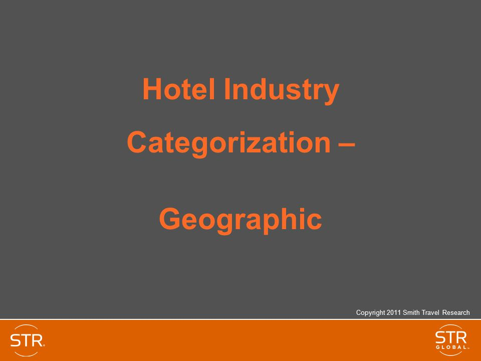Hotel Industry Categorization – Geographic Copyright 2011 Smith Travel Research
