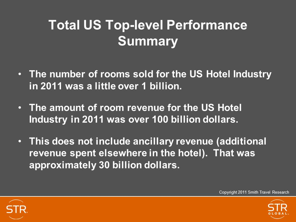 Total US Top-level Performance Summary The number of rooms sold for the US Hotel Industry in 2011 was a little over 1 billion.