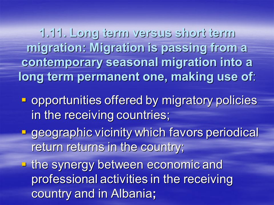 1.11. Long term versus short term migration: Migration is passing from a contemporary seasonal migration into a long term permanent one, making use of