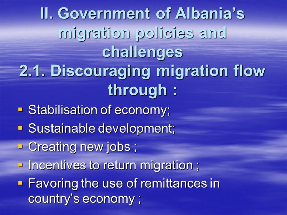 II. Government of Albania's migration policies and challenges 2.1. Discouraging migration flow through :  Stabilisation of economy;  Sustainable dev
