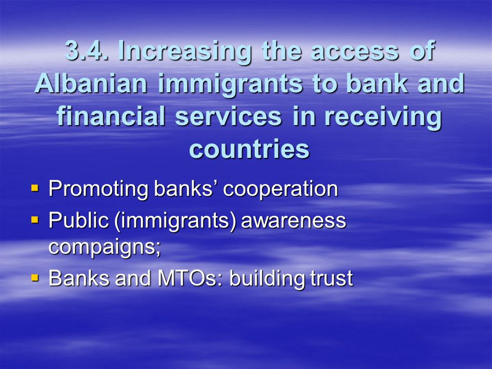 3.4. Increasing the access of Albanian immigrants to bank and financial services in receiving countries  Promoting banks' cooperation  Public (immig