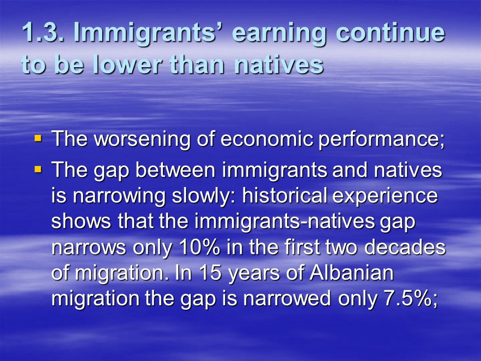 1.3. Immigrants' earning continue to be lower than natives  The worsening of economic performance;  The gap between immigrants and natives is narrow