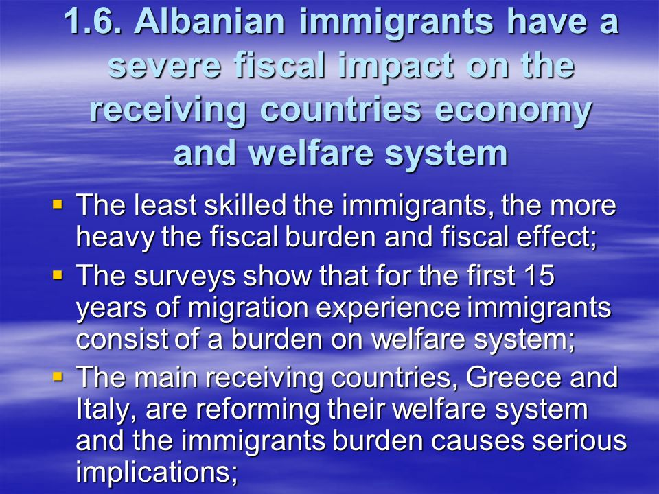 1.6. Albanian immigrants have a severe fiscal impact on the receiving countries economy and welfare system  The least skilled the immigrants, the mor