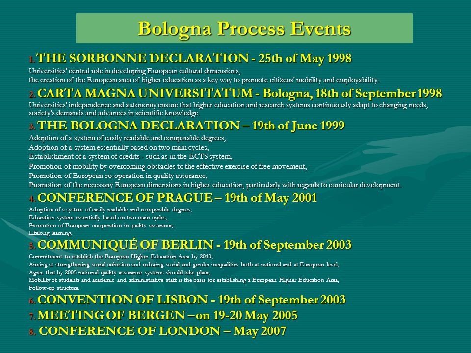 Bologna Process Events 1. THE SORBONNE DECLARATION - 25th of May 1998 Universities' central role in developing European cultural dimensions, the creat