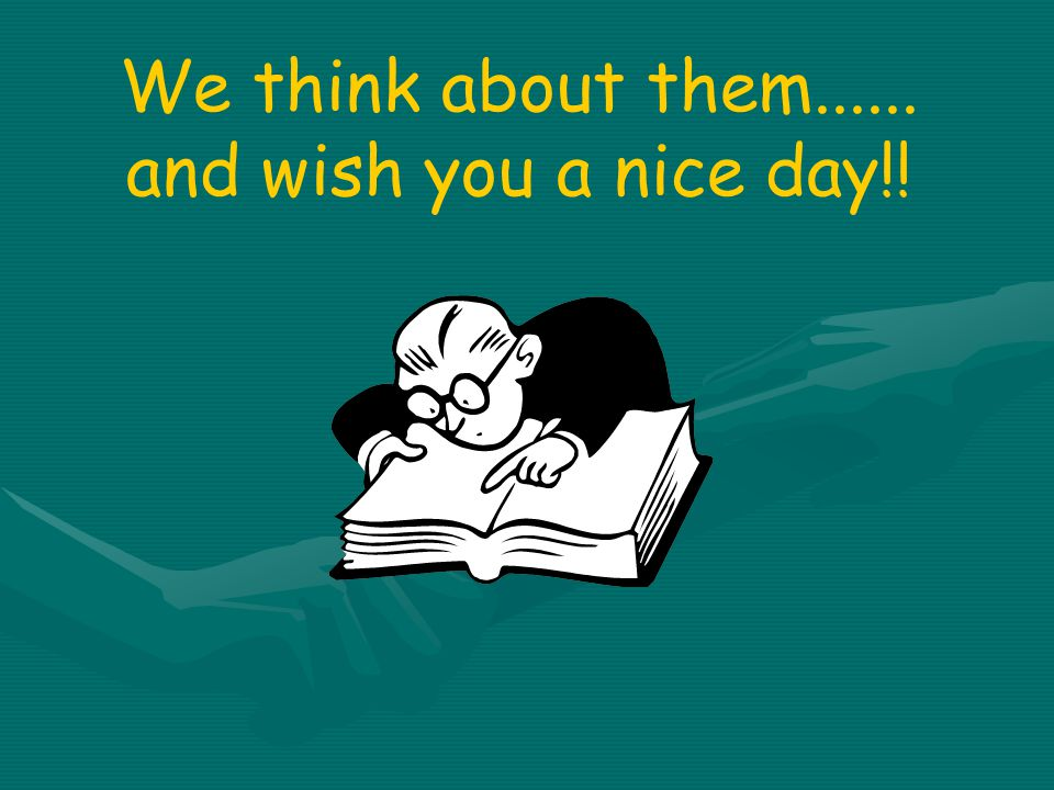 We think about them...... and wish you a nice day!!