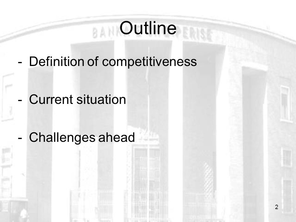 2 Outline -Definition of competitiveness -Current situation -Challenges ahead