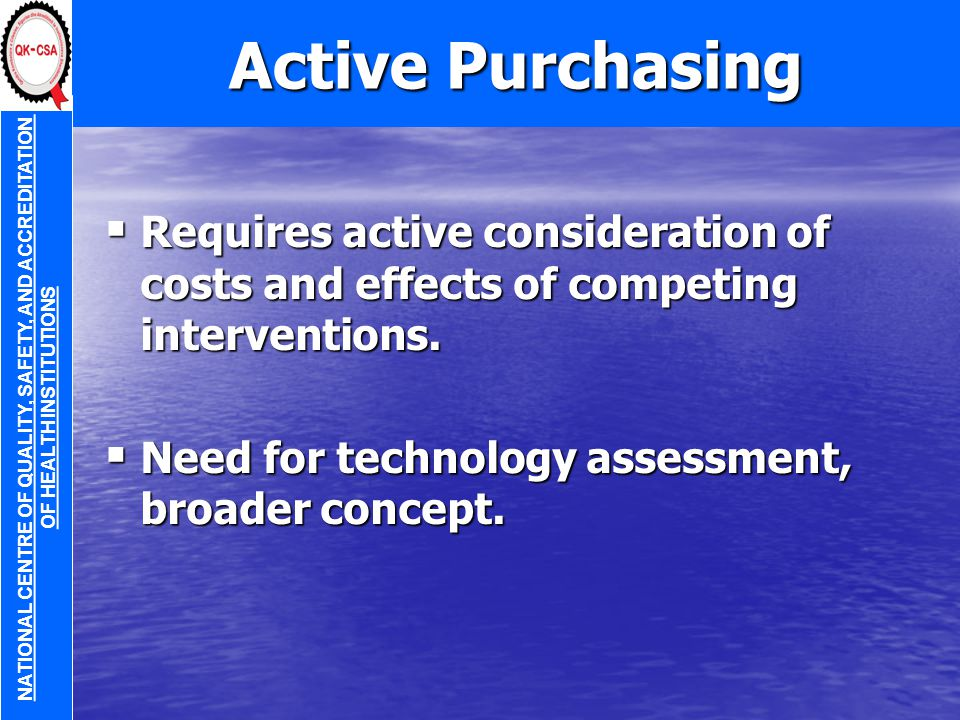 Active Purchasing  Requires active consideration of costs and effects of competing interventions.