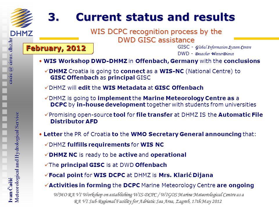 Ivan Čačić cacic @ cirus. dhz.hr Meteorological and Hydrological Service WMO RA VI Workshop on establishing WIS-DCPC / WIGOS Marine Meteorological Cen