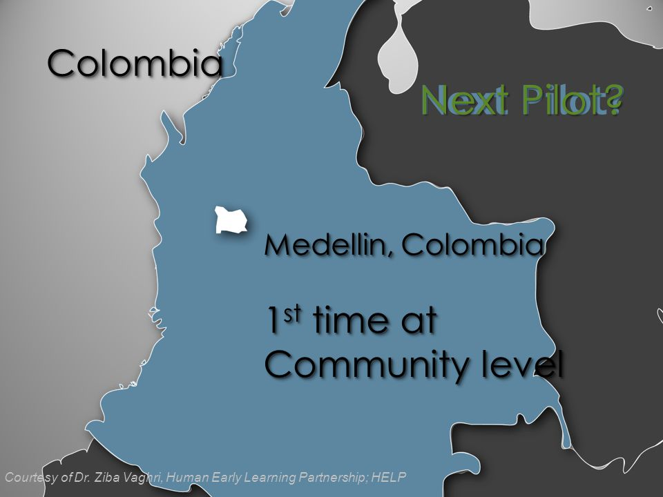 ColombiaColombia Next Pilot? Medellin, Colombia 1 st time at Community level Medellin, Colombia 1 st time at Community level Next Pilot? Courtesy of D