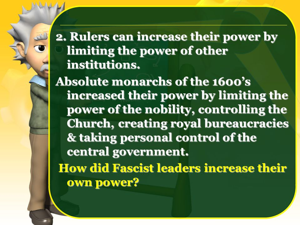 2.Rulers can increase their power by limiting the power of other institutions.