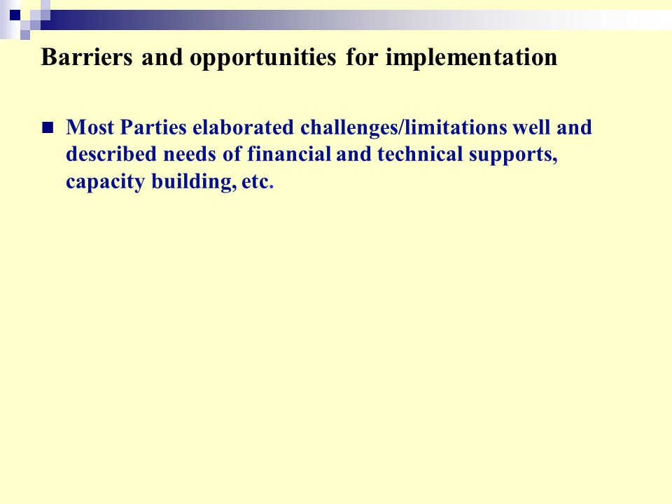Barriers and opportunities for implementation Most Parties elaborated challenges/limitations well and described needs of financial and technical suppo