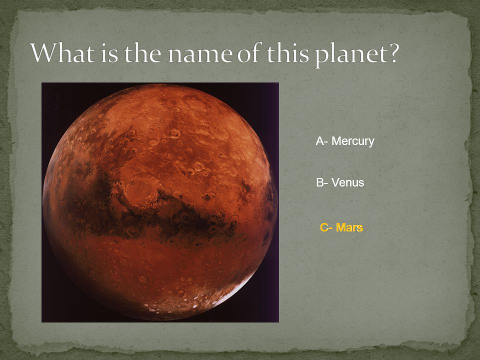 A- Mercury B- Venus C- Mars