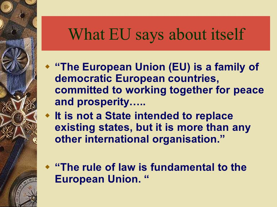 "What EU says about itself  ""The European Union (EU) is a family of democratic European countries, committed to working together for peace and prosper"