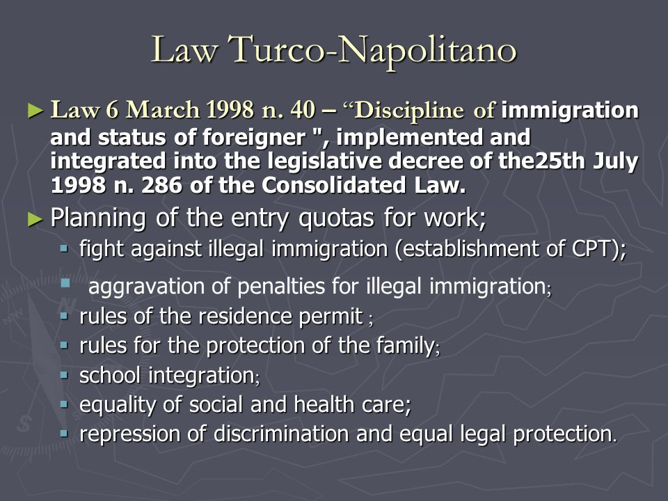 "Law Turco-Napolitano ► Law 6 March 1998 n. 40 – ""Discipline of immigration and status of foreigner"