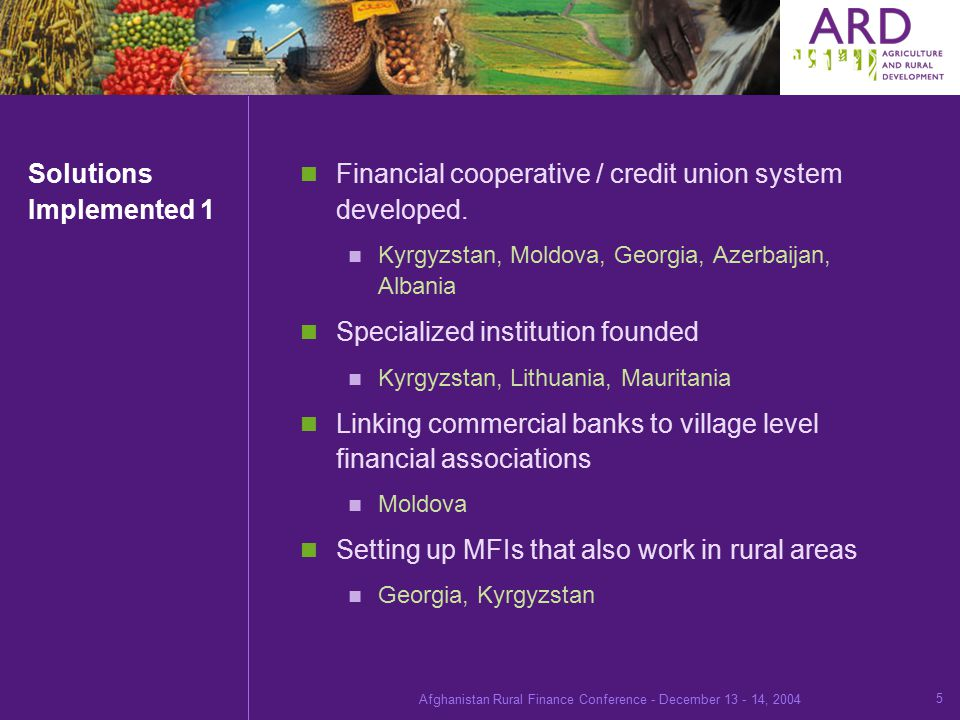 Afghanistan Rural Finance Conference - December , Solutions Implemented 1 Financial cooperative / credit union system developed.