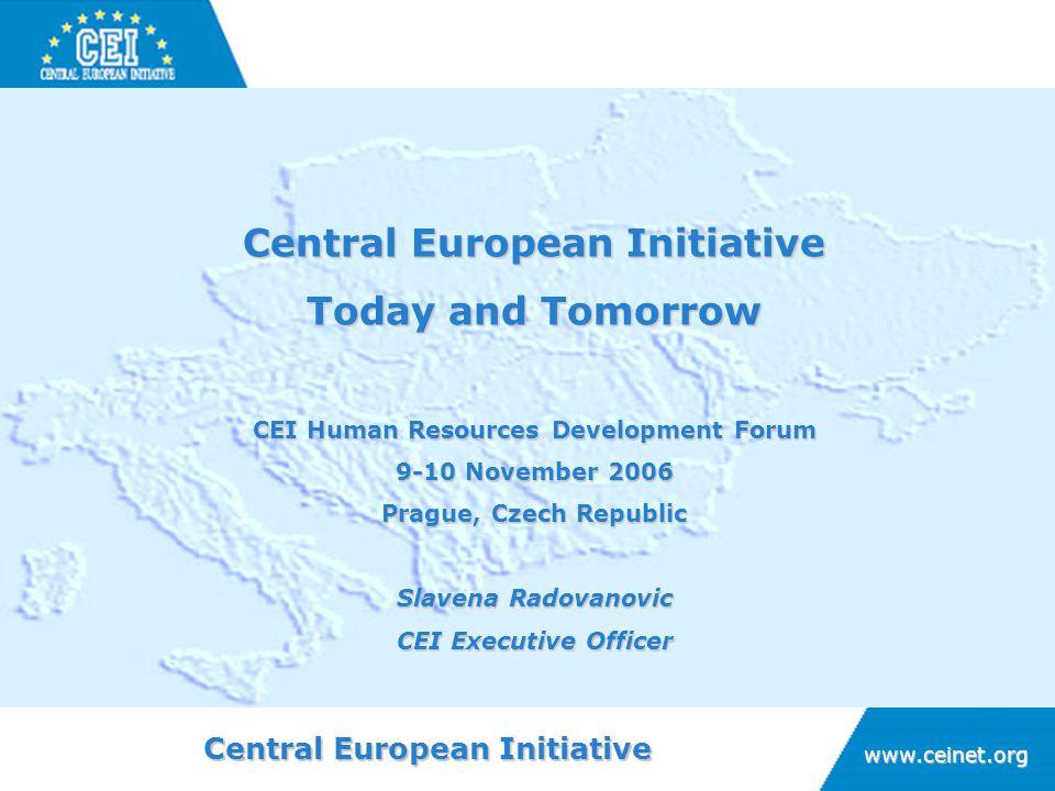 Central European Initiative www.ceinet.org Today and Tomorrow CEI Human Resources Development Forum 9-10 November 2006 Prague, Czech Republic Slavena Radovanovic CEI Executive Officer