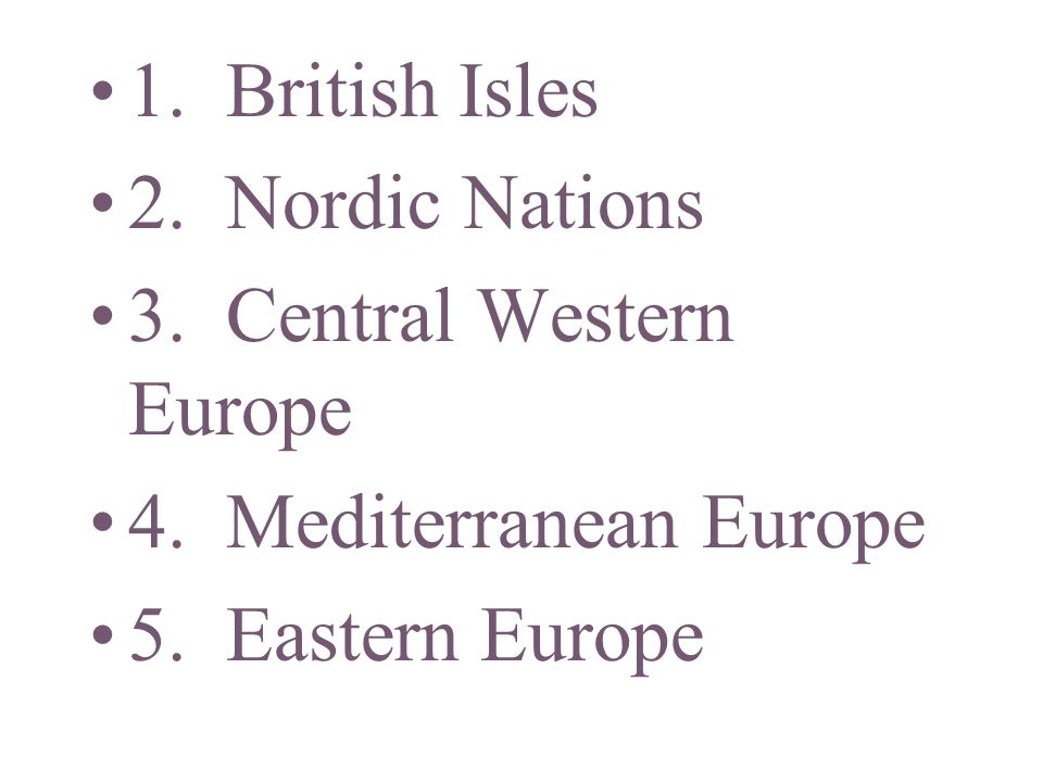 1. British Isles 2. Nordic Nations 3. Central Western Europe 4.