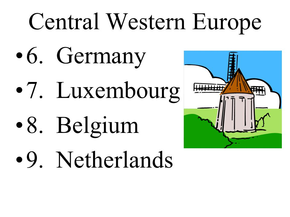 Central Western Europe 6. Germany 7. Luxembourg 8. Belgium 9. Netherlands