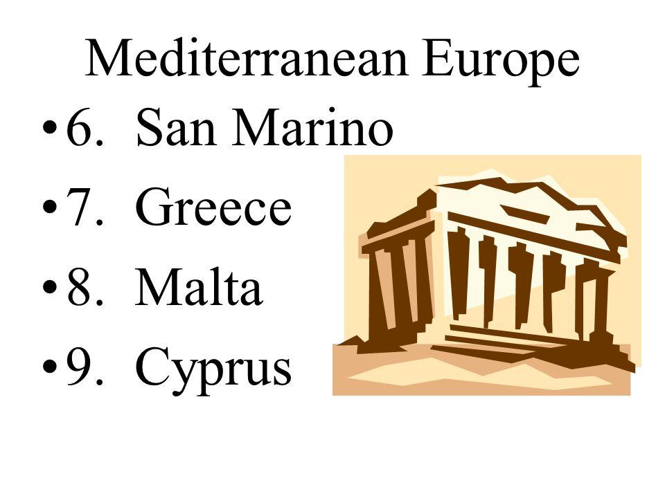 Mediterranean Europe 6. San Marino 7. Greece 8. Malta 9. Cyprus