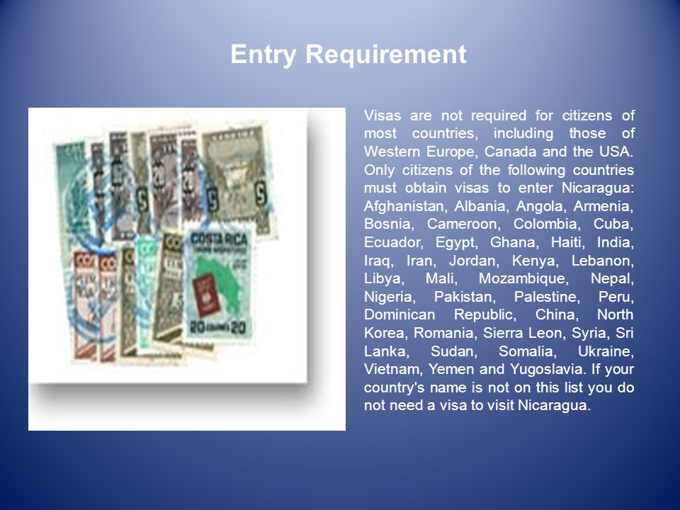 Entry Requirement Visas are not required for citizens of most countries, including those of Western Europe, Canada and the USA.