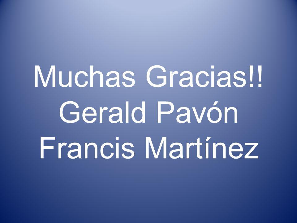 Muchas Gracias!! Gerald Pavón Francis Martínez