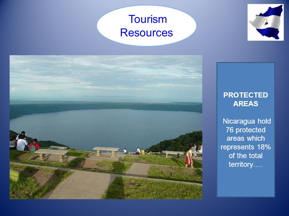 Tourism Resources PROTECTED AREAS Nicaragua hold 76 protected areas which represents 18% of the total territory….