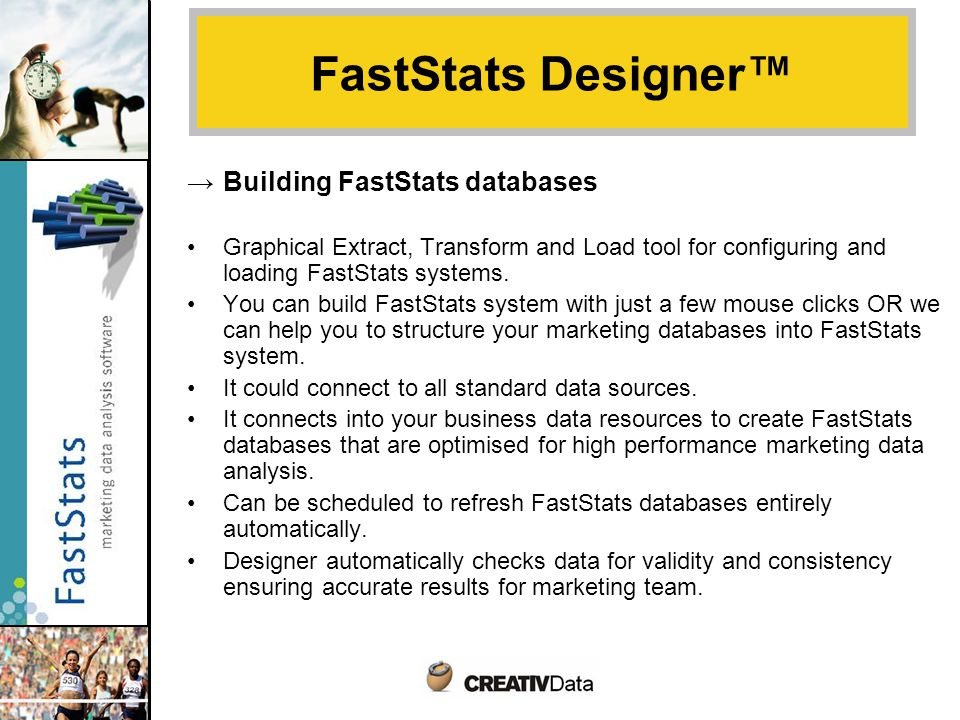 FastStats Designer™ → Building FastStats databases Graphical Extract, Transform and Load tool for configuring and loading FastStats systems.