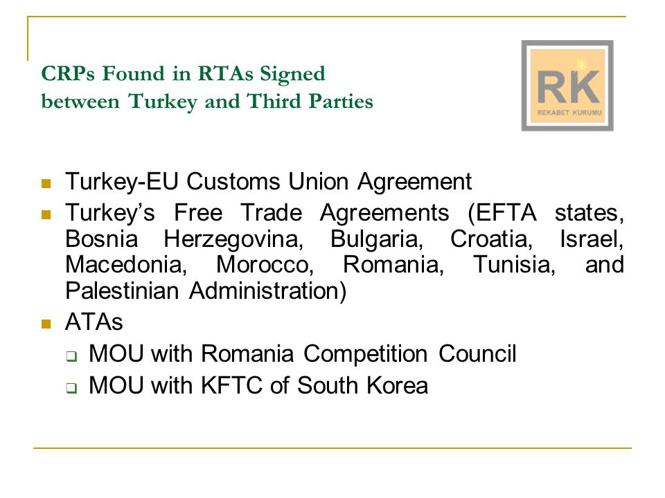 I.TURKEY- EU Customs Union Ankara Agreement still constitutes the legal basis in relations Decision No 1/95 on the completion of the CU between Turkey and the EU in industrial and processed agricultural goods was adopted on 31 December 1995 Same commercial policy measures with the EU Competition rules of the CU are found under the title: Section II Competition via Articles 32-43