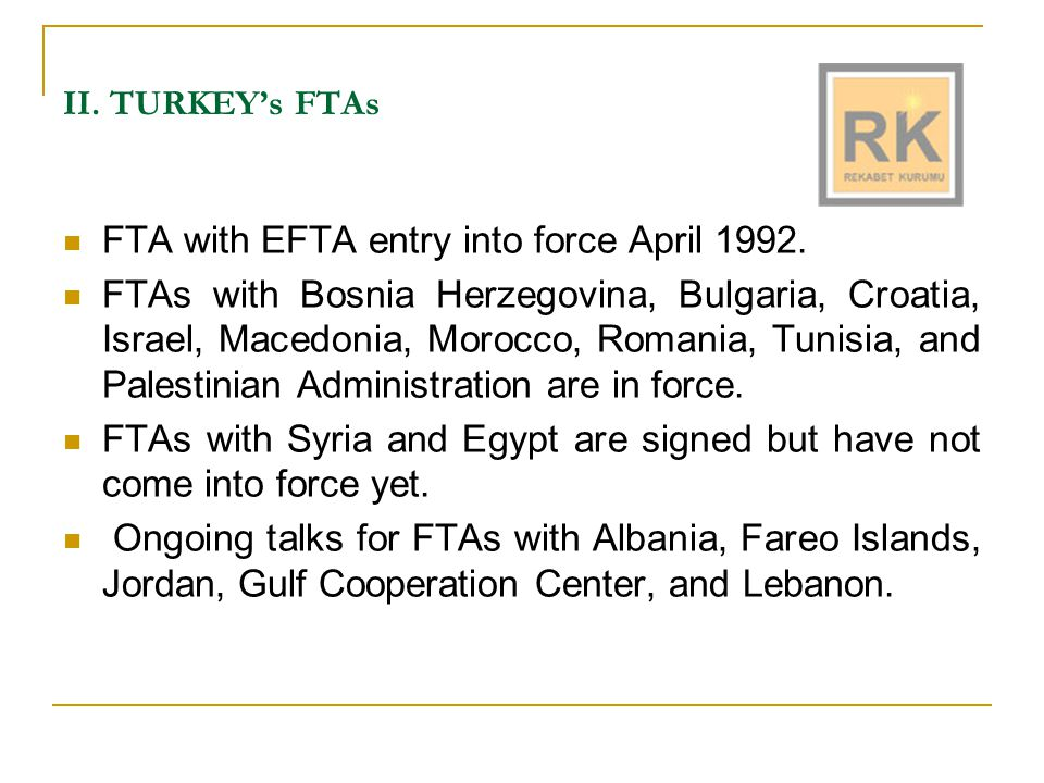 II. TURKEY's FTAs FTA with EFTA entry into force April 1992.
