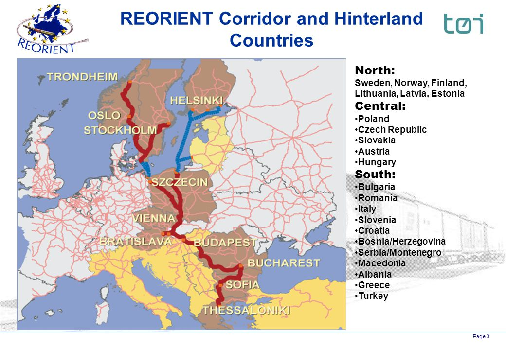 Page 3 REORIENT Corridor and Hinterland Countries North: Sweden, Norway, Finland, Lithuania, Latvia, Estonia Central: Poland Czech Republic Slovakia A