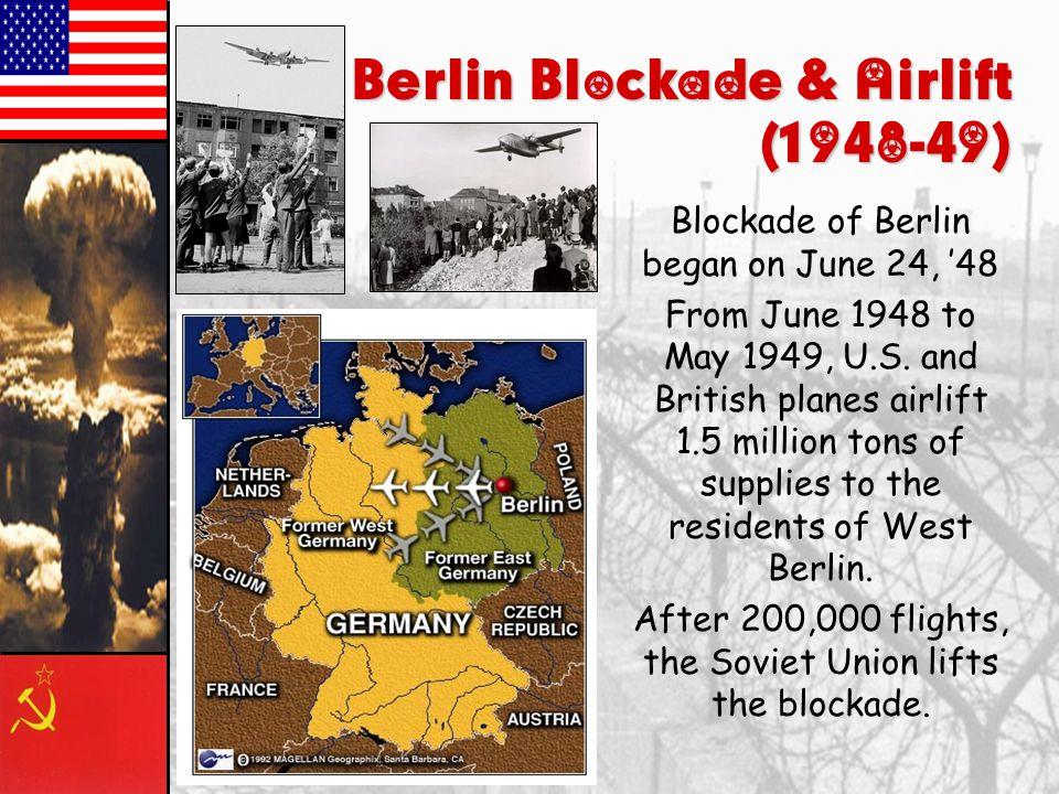 Berlin Blockade & Airlift (1948-49) Blockade of Berlin began on June 24, '48 From June 1948 to May 1949, U.S.