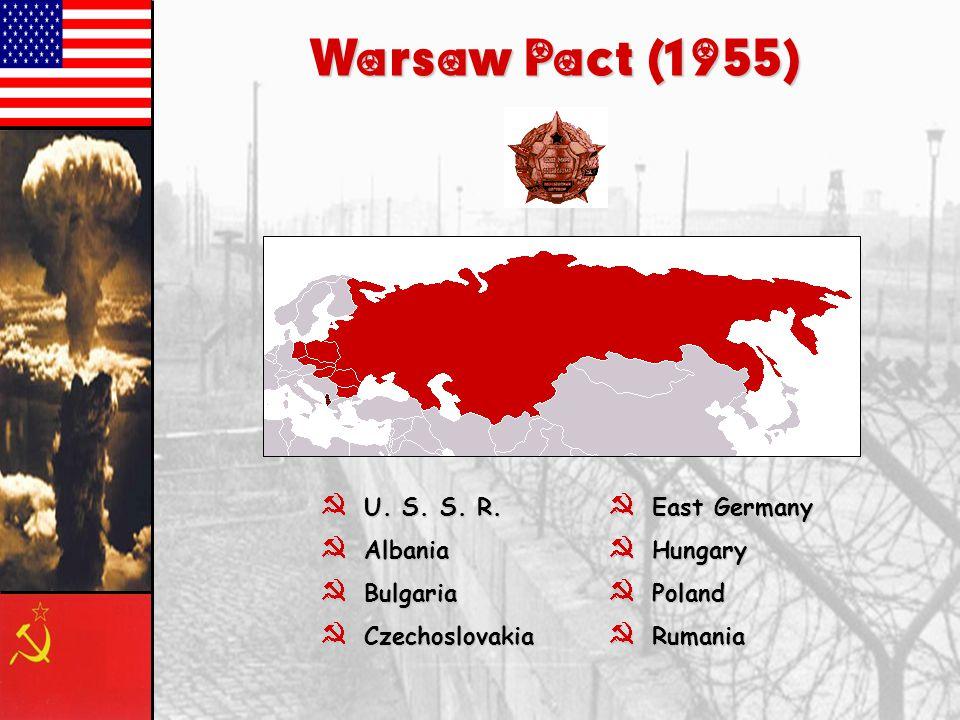 Warsaw Pact (1955) }U. S. S. R. }Albania }Bulgaria }Czechoslovakia }East Germany }Hungary }Poland }Rumania