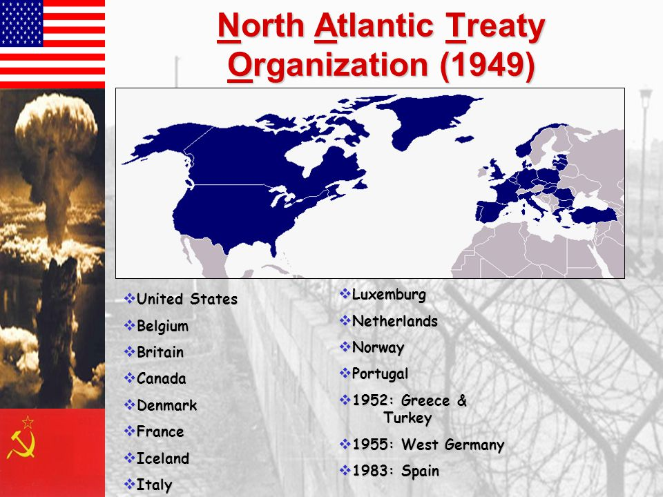 North Atlantic Treaty Organization (1949)  United States  Belgium  Britain  Canada  Denmark  France  Iceland  Italy  Luxemburg  Netherlands