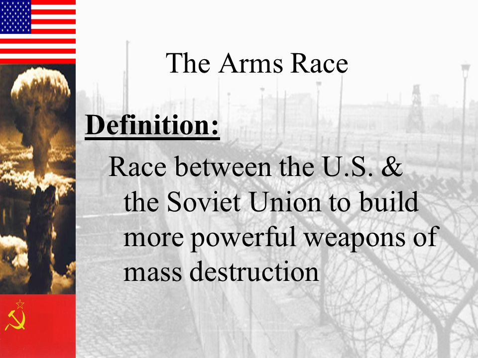 The Arms Race Definition: Race between the U.S.