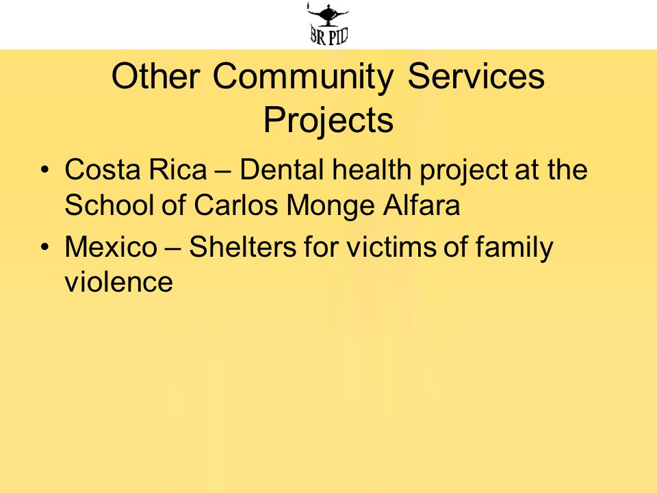 Other Community Services Projects Costa Rica – Dental health project at the School of Carlos Monge Alfara Mexico – Shelters for victims of family violence